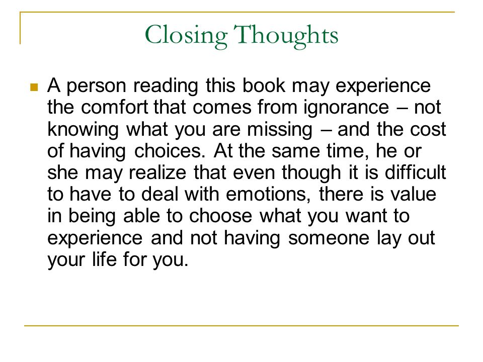 Closing Thoughts A person reading this book may experience the comfort that comes from ignorance – not knowing what you are missing – and the cost of