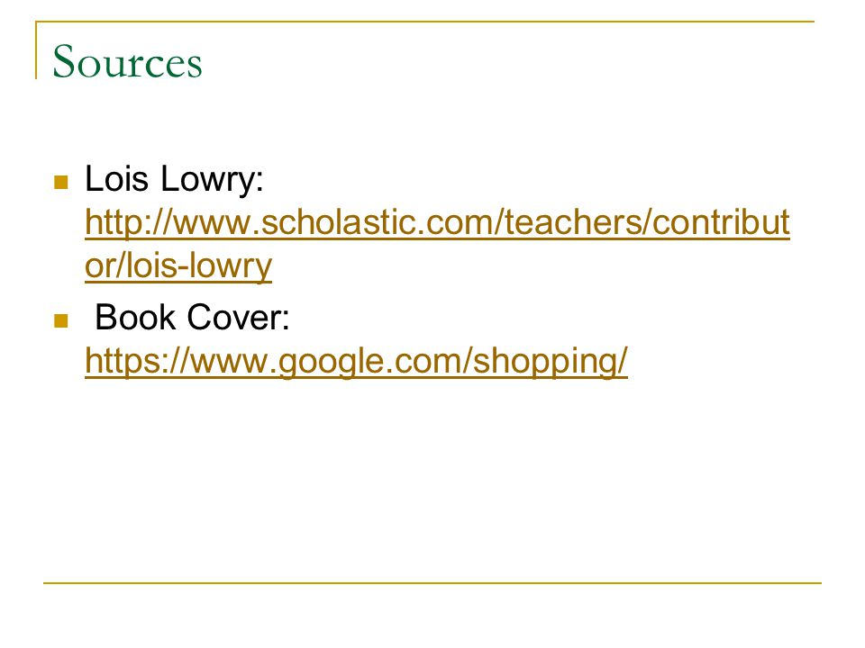 Sources Lois Lowry: http://www.scholastic.com/teachers/contribut or/lois-lowry http://www.scholastic.com/teachers/contribut or/lois-lowry Book Cover: https://www.google.com/shopping/ https://www.google.com/shopping/