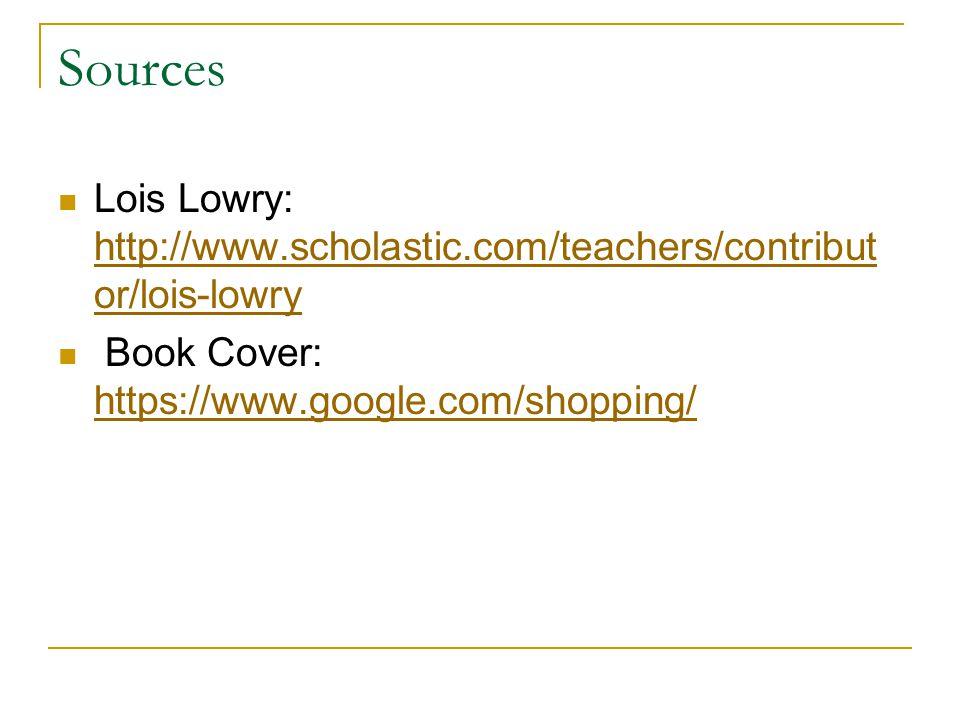 Sources Lois Lowry: http://www.scholastic.com/teachers/contribut or/lois-lowry http://www.scholastic.com/teachers/contribut or/lois-lowry Book Cover: