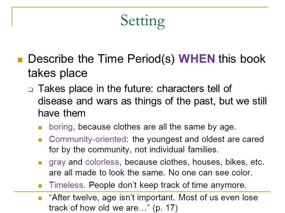 Setting Describe the Time Period(s) WHEN this book takes place  Takes place in the future: characters tell of disease and wars as things of the past,