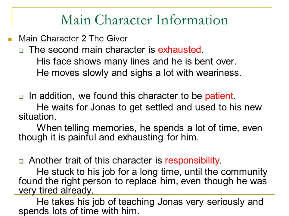 Main Character Information Main Character 2 The Giver  The second main character is exhausted. His face shows many lines and he is bent over. He move
