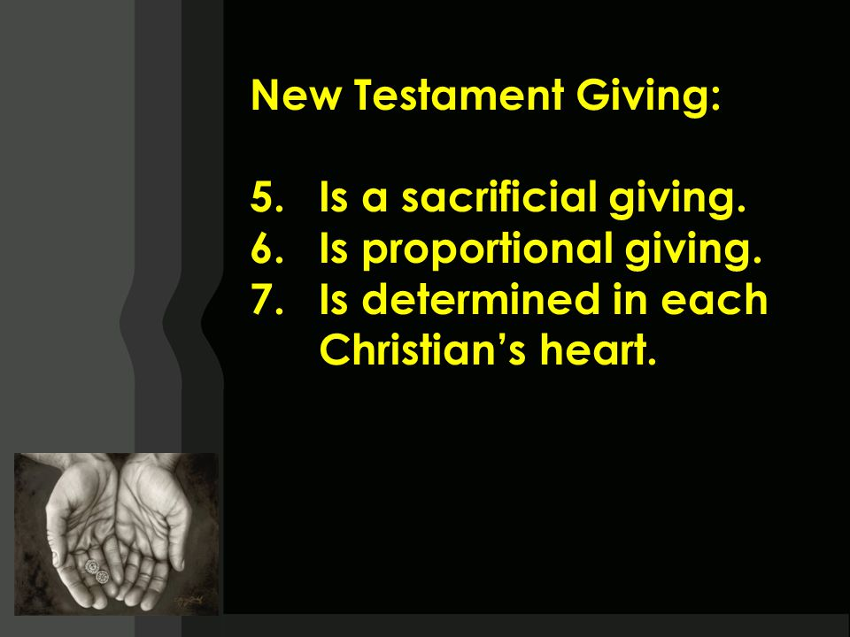 New Testament Giving: 5.Is a sacrificial giving. 6.Is proportional giving.