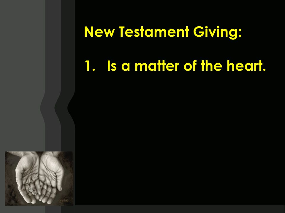 New Testament Giving: 1.Is a matter of the heart.
