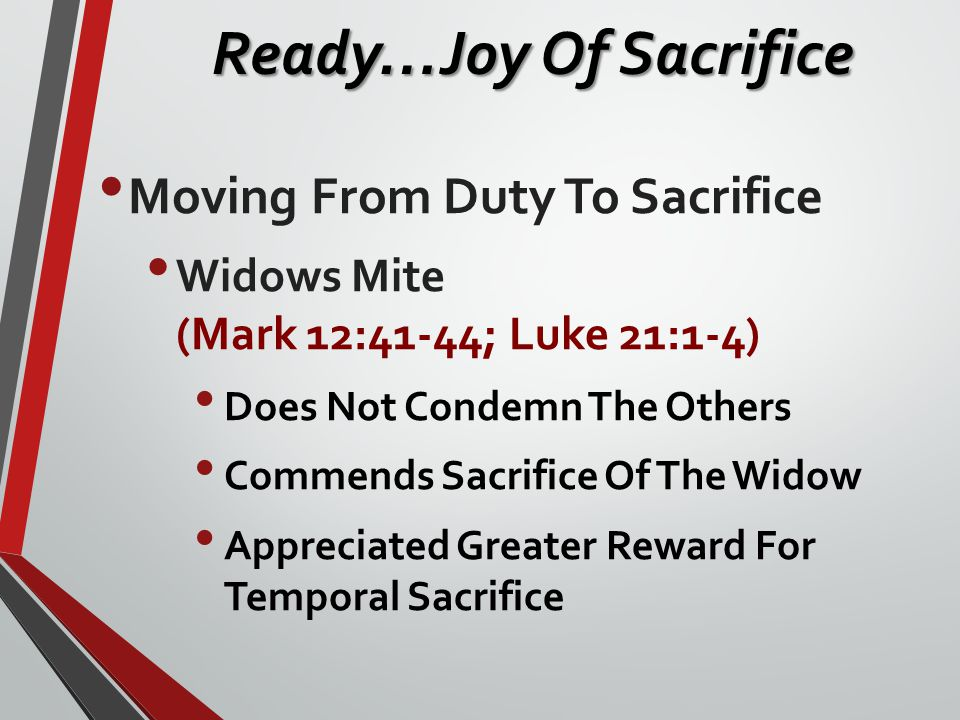 Moving From Duty To Sacrifice Widows Mite (Mark 12:41-44; Luke 21:1-4) Does Not Condemn The Others Commends Sacrifice Of The Widow Appreciated Greater