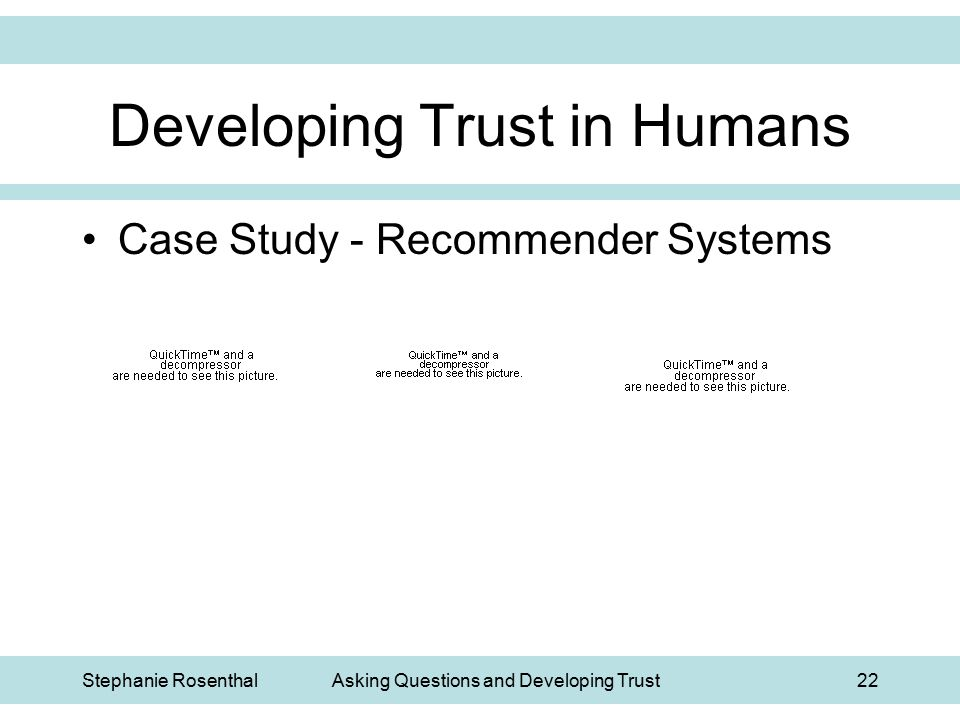 Stephanie RosenthalAsking Questions and Developing Trust22 Developing Trust in Humans Case Study - Recommender Systems