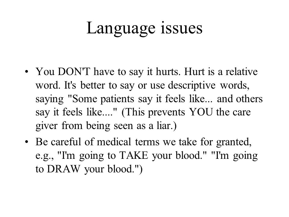 Language issues You DON T have to say it hurts. Hurt is a relative word.