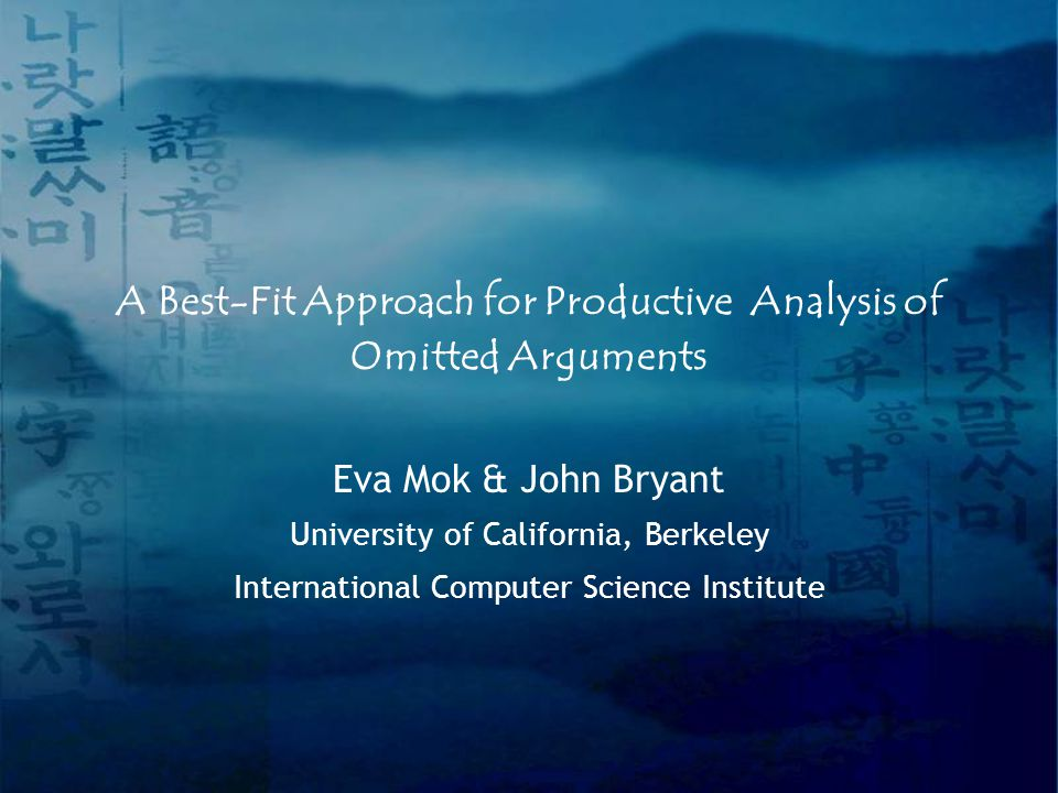 A Best-Fit Approach for Productive Analysis of Omitted Arguments Eva Mok & John Bryant University of California, Berkeley International Computer Science Institute