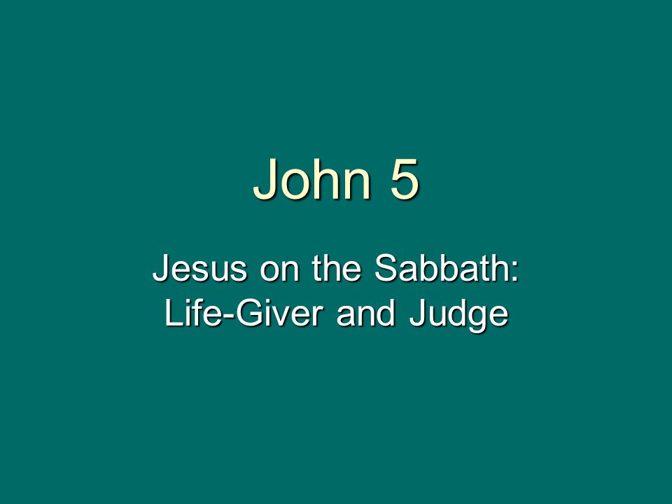 John 5 Jesus on the Sabbath: Life-Giver and Judge