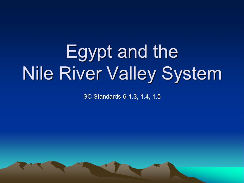 Egypt and the Nile River Valley System SC Standards 6-1.3, 1.4, 1.5