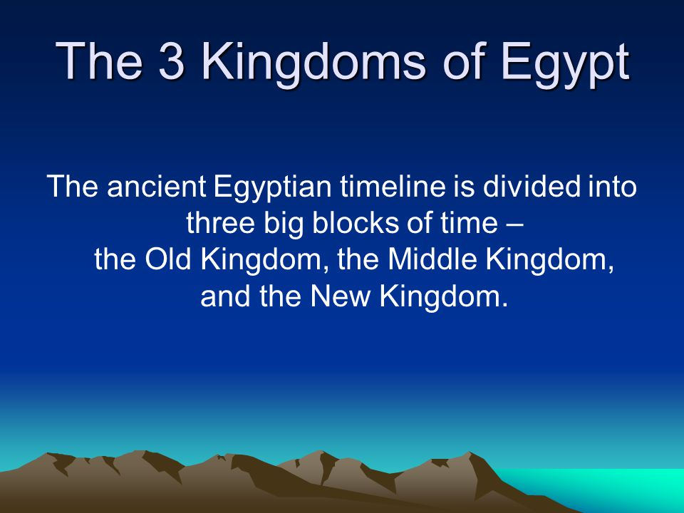 The 3 Kingdoms of Egypt The ancient Egyptian timeline is divided into three big blocks of time – the Old Kingdom, the Middle Kingdom, and the New King