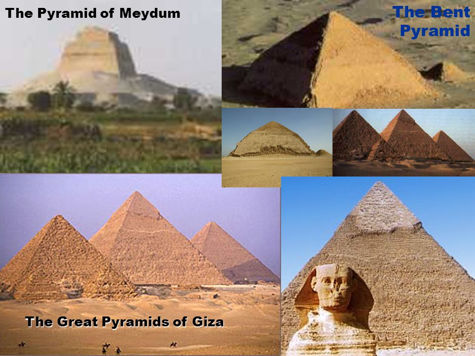 The Pyramid of Meydum The Bent Pyramid The Great Pyramids of Giza