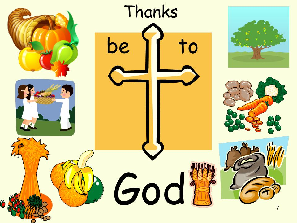 8 Many Christians go to church to thank God for the harvest.