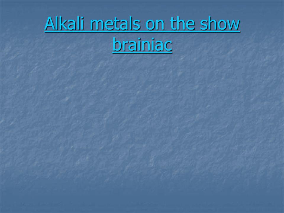 Alkali metals on the show brainiac Alkali metals on the show brainiac