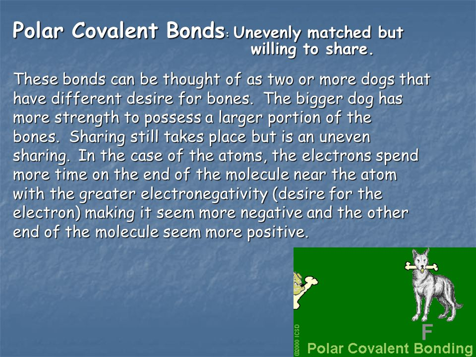Polar Covalent Bonds : Unevenly matched but willing to share.