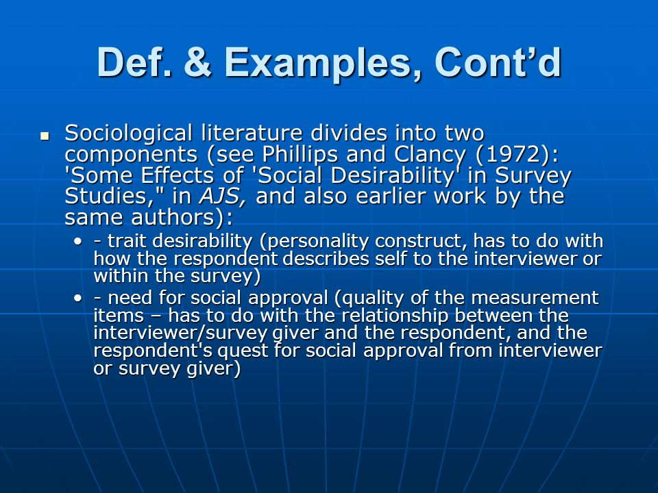 Roots of Concept The idea of social desirability traces its roots back to the sociology and psychology concept of response sets, where the individual responds to item content in such a way as to portray himself in other than a true light (e.g.