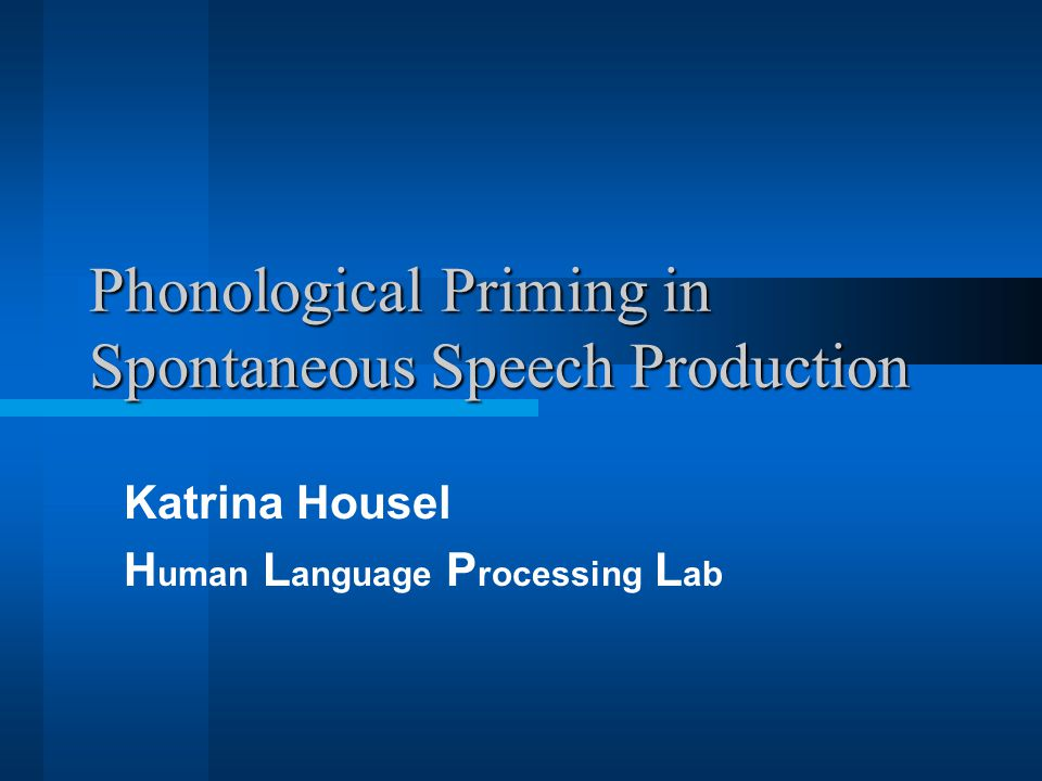 Phonological Priming in Spontaneous Speech Production Katrina Housel H uman L anguage P rocessing L ab