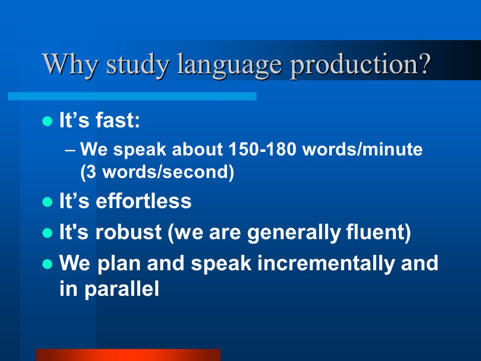Why study language production.