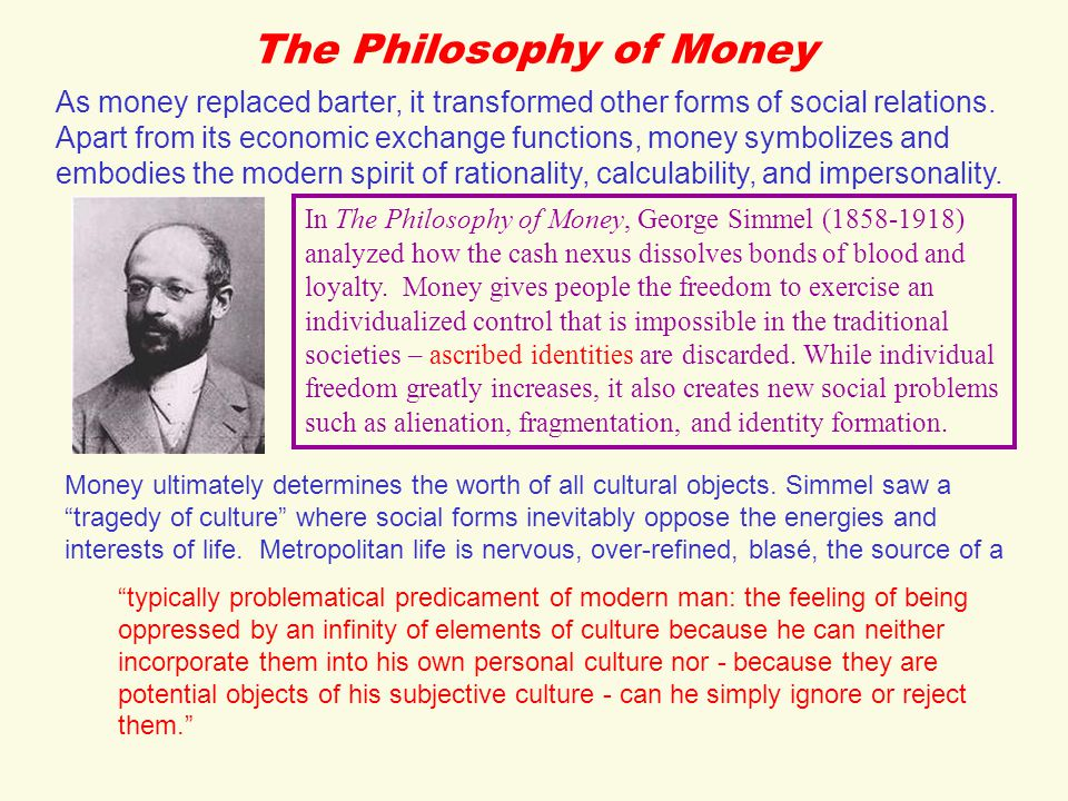 The Philosophy of Money As money replaced barter, it transformed other forms of social relations.