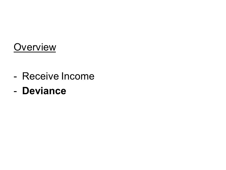 Overview -Receive Income -Deviance