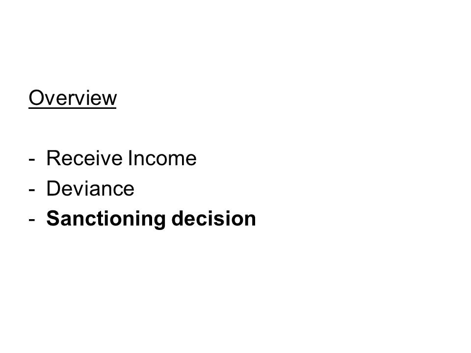 Overview -Receive Income -Deviance -Sanctioning decision
