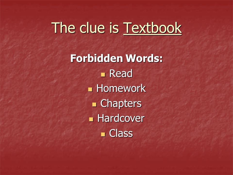 The clue is Textbook Forbidden Words: Read Read Homework Homework Chapters Chapters Hardcover Hardcover Class Class