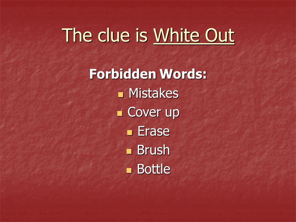 The clue is White Out Forbidden Words: Mistakes Mistakes Cover up Cover up Erase Erase Brush Brush Bottle Bottle