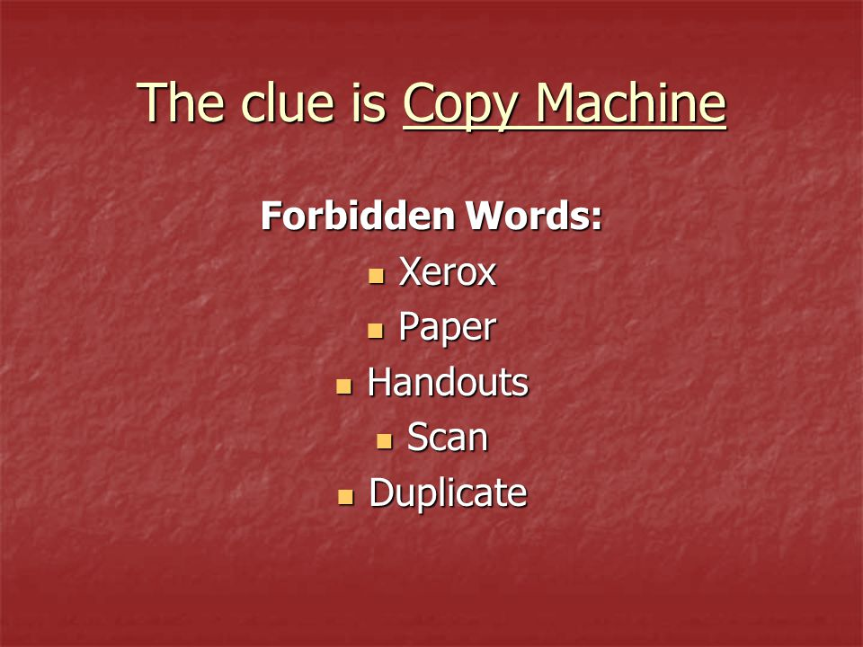 The clue is Copy Machine Forbidden Words: Xerox Xerox Paper Paper Handouts Handouts Scan Scan Duplicate Duplicate