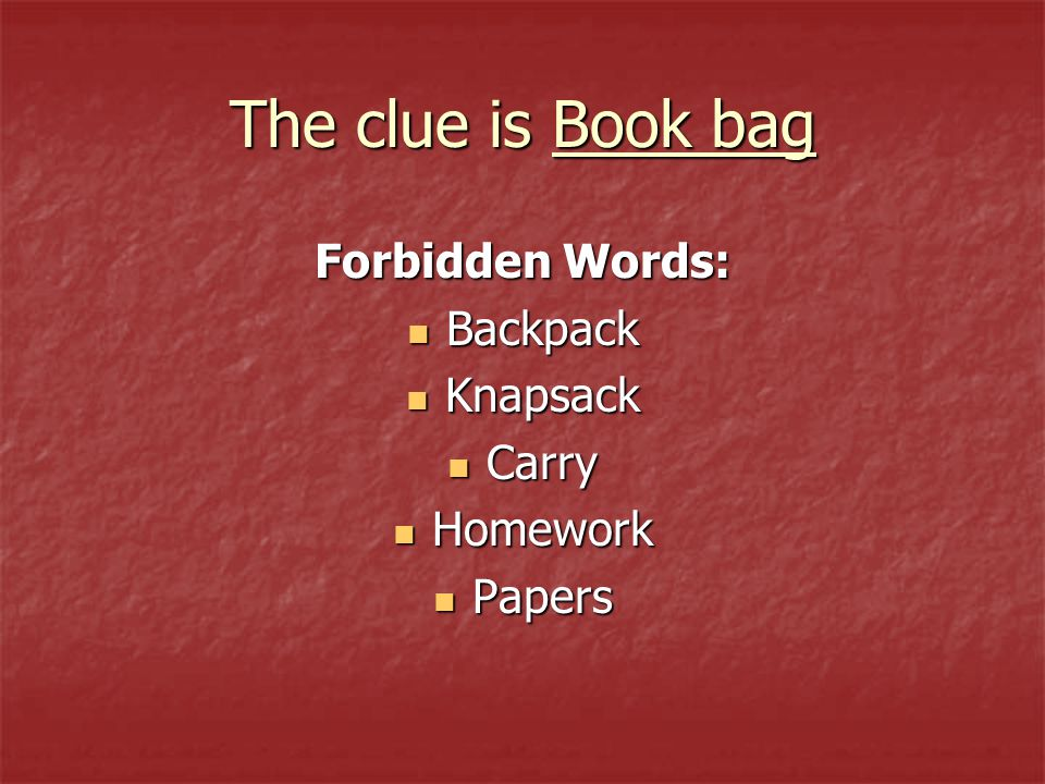 The clue is Book bag Forbidden Words: Backpack Backpack Knapsack Knapsack Carry Carry Homework Homework Papers Papers