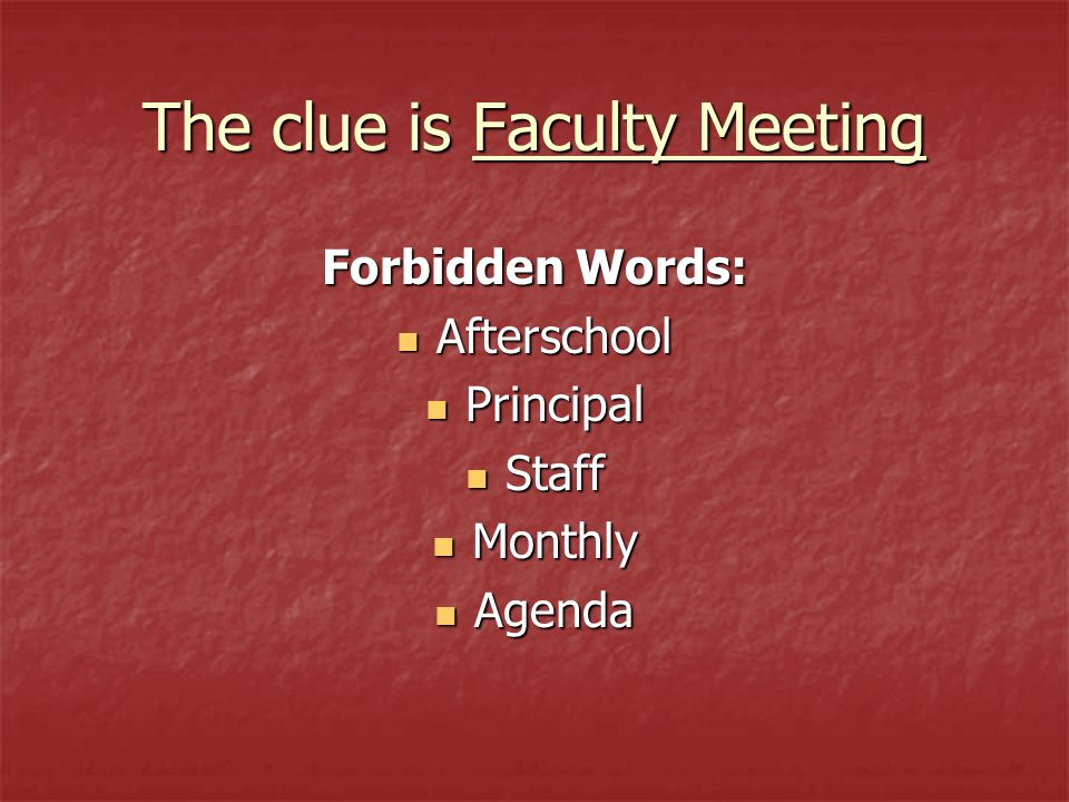 The clue is Faculty Meeting Forbidden Words: Afterschool Afterschool Principal Principal Staff Staff Monthly Monthly Agenda Agenda