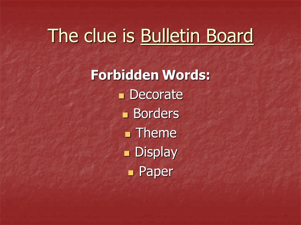 The clue is Bulletin Board Forbidden Words: Decorate Decorate Borders Borders Theme Theme Display Display Paper Paper