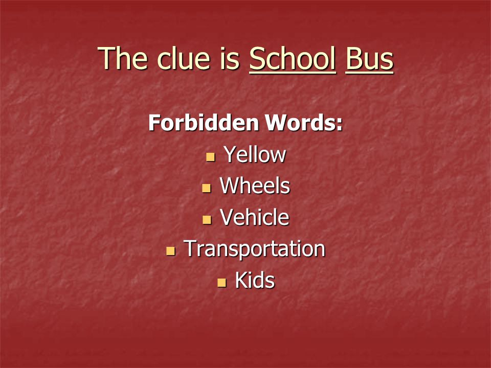 The clue is School Bus Forbidden Words: Yellow Yellow Wheels Wheels Vehicle Vehicle Transportation Transportation Kids Kids