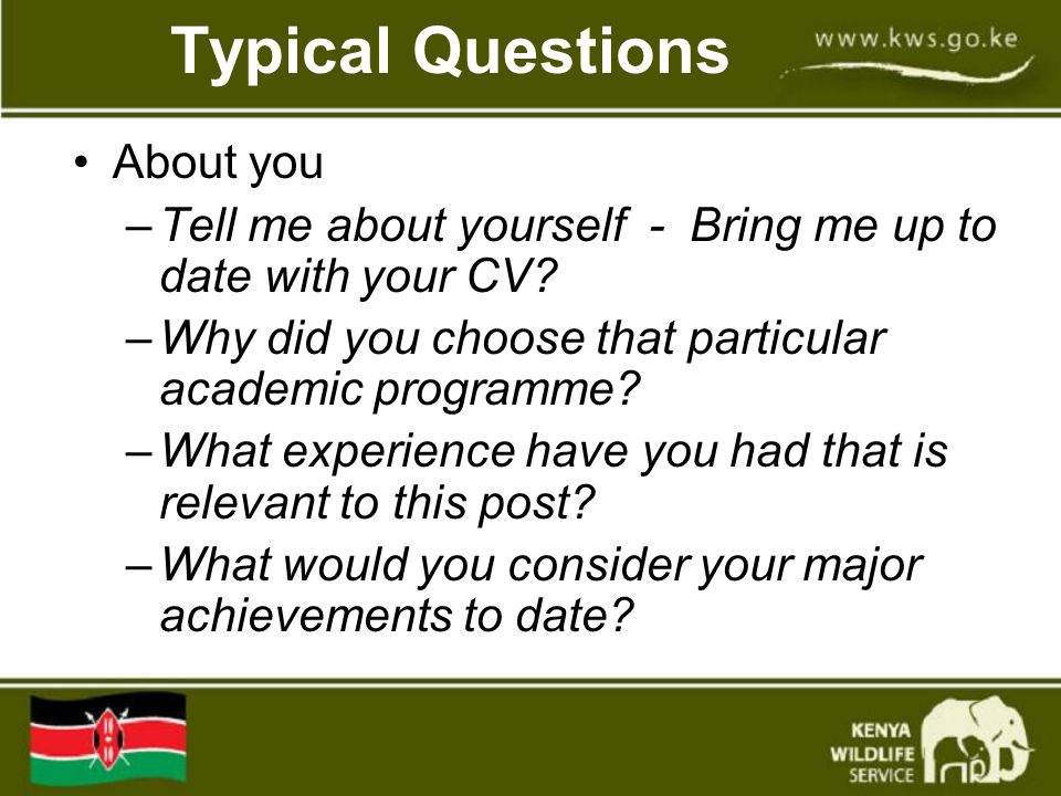 Typical Questions About you –Tell me about yourself - Bring me up to date with your CV.