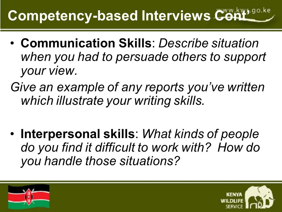 Competency-based Interviews Cont' Communication Skills: Describe situation when you had to persuade others to support your view.