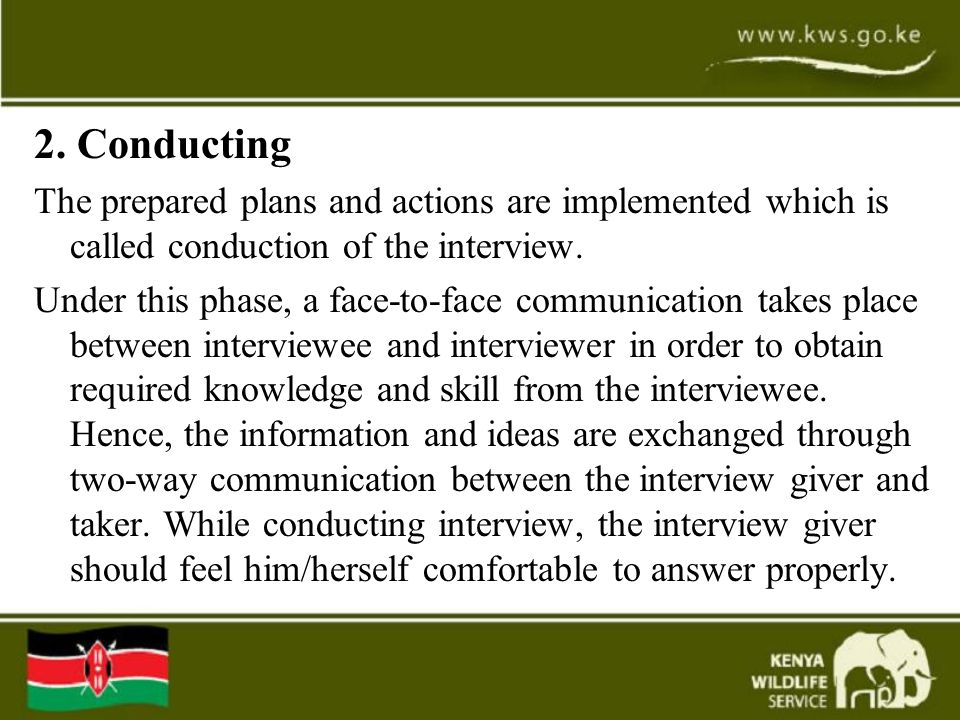 2. Conducting The prepared plans and actions are implemented which is called conduction of the interview. Under this phase, a face-to-face communicati