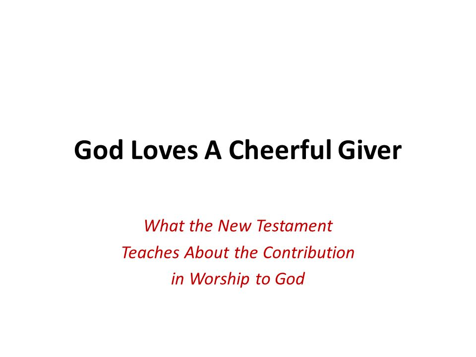 God Loves A Cheerful Giver What the New Testament Teaches About the Contribution in Worship to God