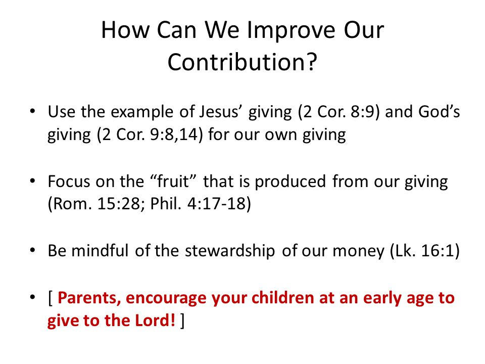 How Can We Improve Our Contribution. Use the example of Jesus' giving (2 Cor.