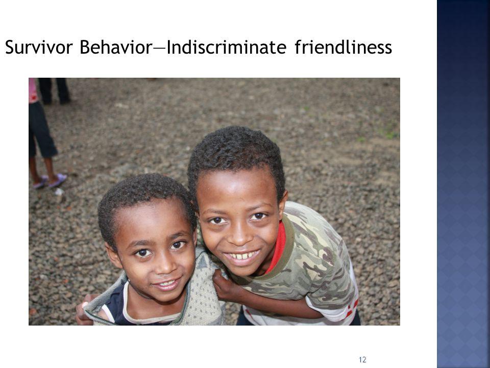 12 Survivor Behavior—Indiscriminate friendliness