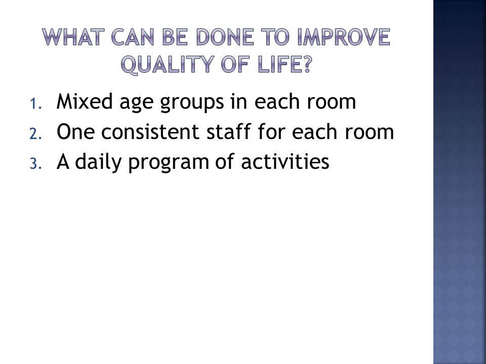 1. Mixed age groups in each room 2. One consistent staff for each room 3. A daily program of activities