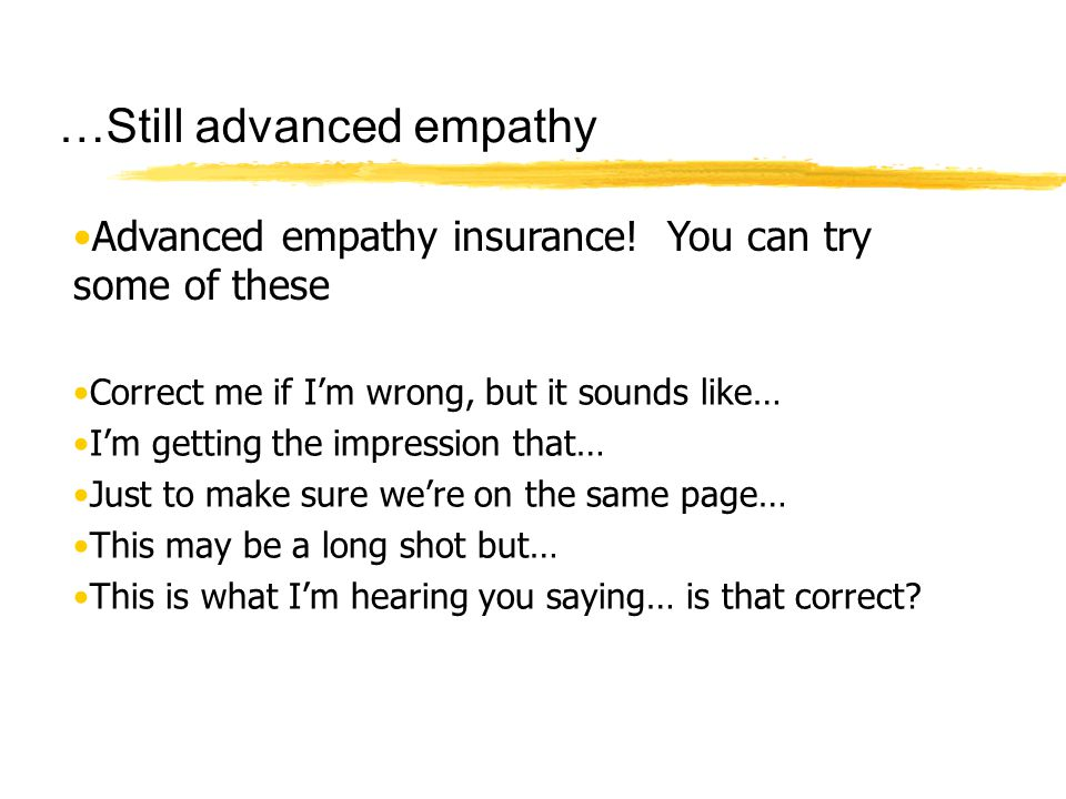 …Still advanced empathy Advanced empathy insurance! You can try some of these Correct me if I'm wrong, but it sounds like… I'm getting the impression