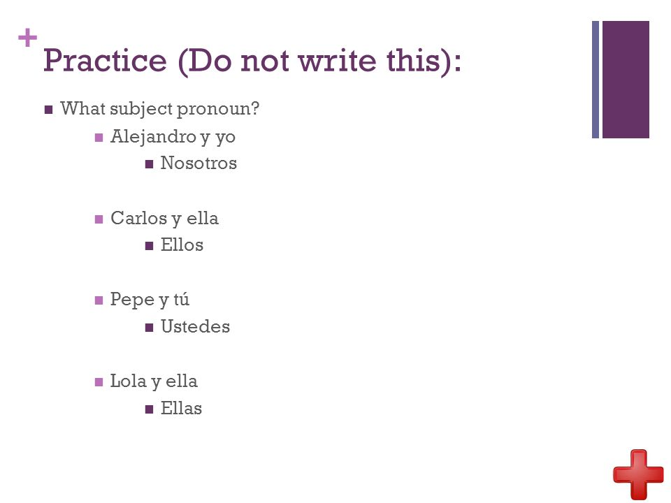 + Practice (Do not write this): What subject pronoun.