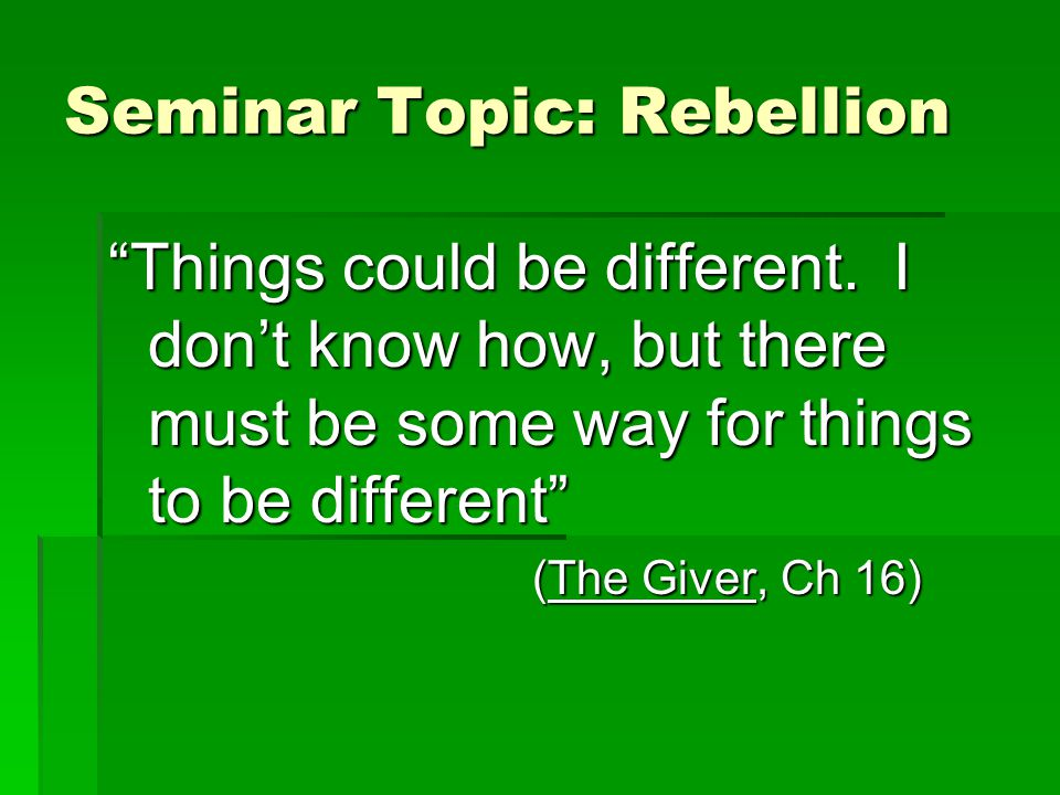Seminar Topic: Rebellion Things could be different.