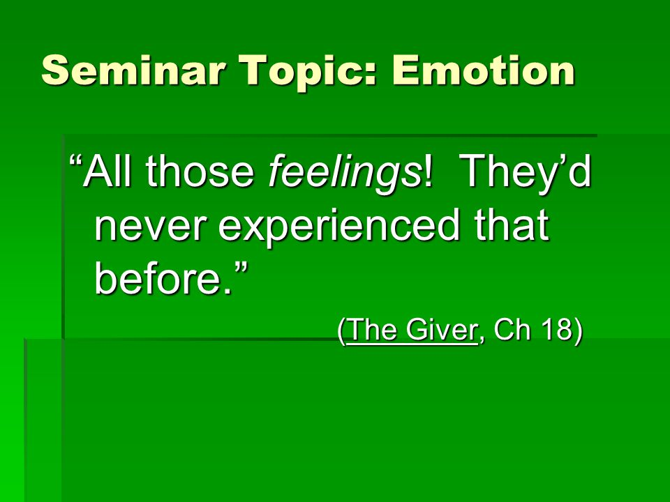 Seminar Topic: Emotion All those feelings.