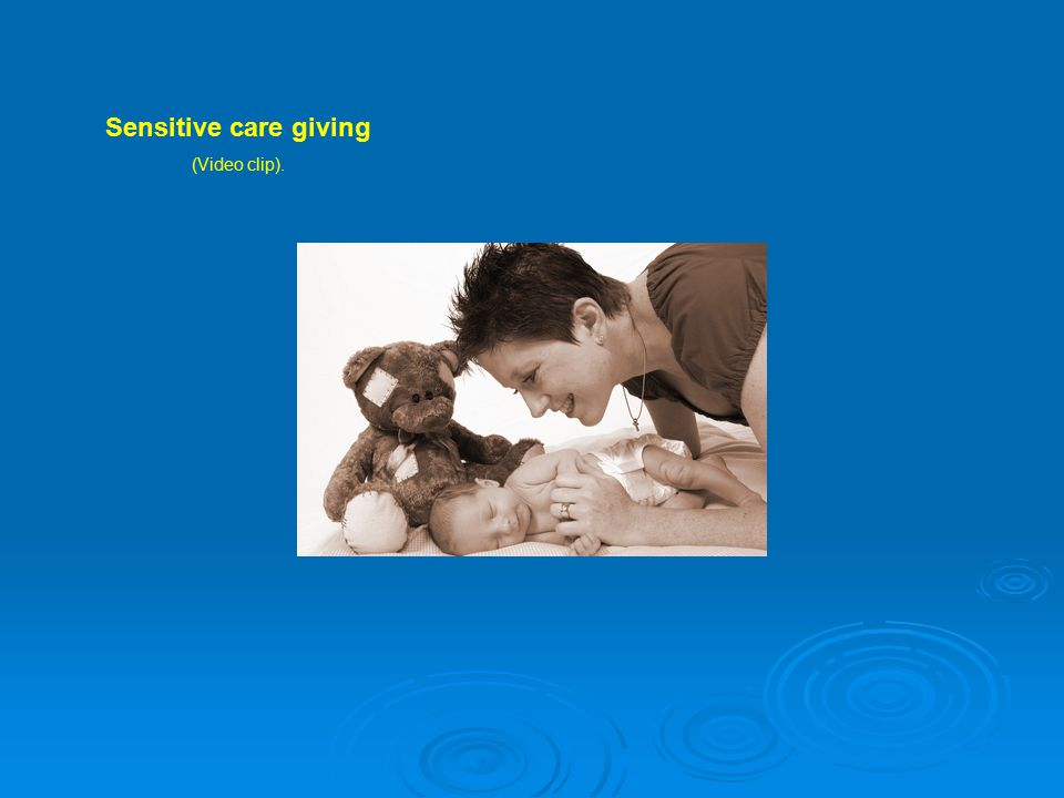 Sensitive care giving (Video clip).
