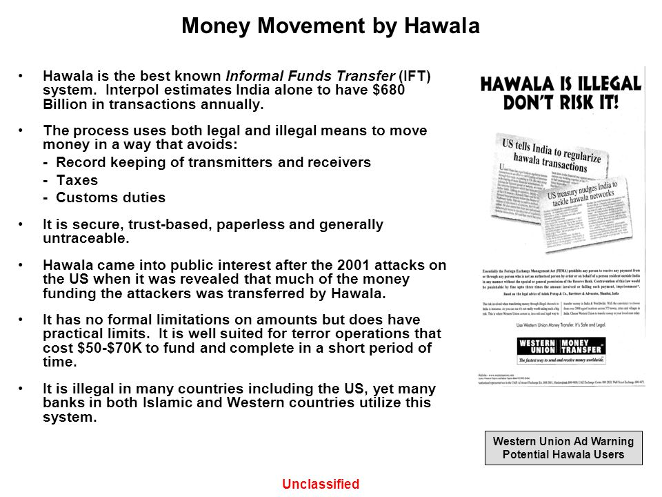 Money Movement by Hawala Hawala is the best known Informal Funds Transfer (IFT) system. Interpol estimates India alone to have $680 Billion in transac