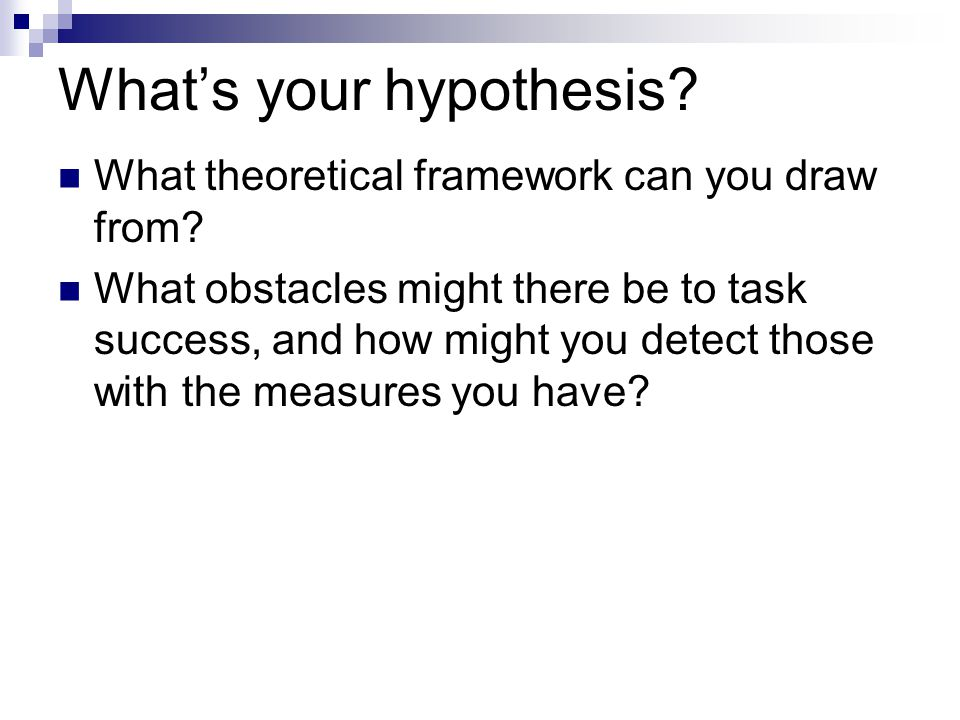 What's your hypothesis. What theoretical framework can you draw from.
