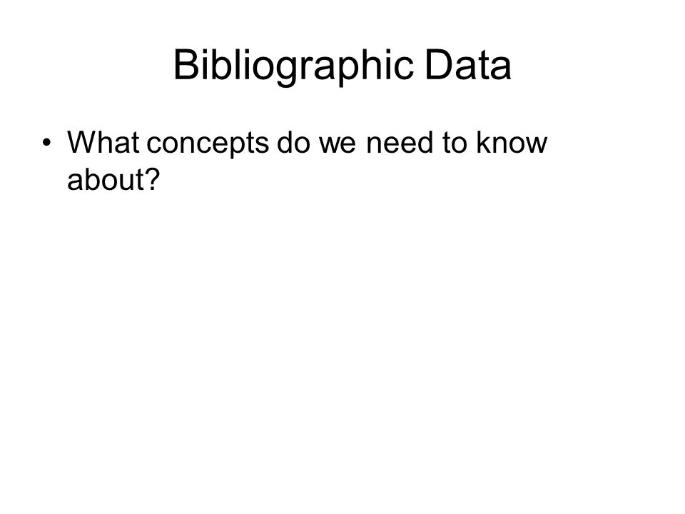 Bibliographic Data What concepts do we need to know about