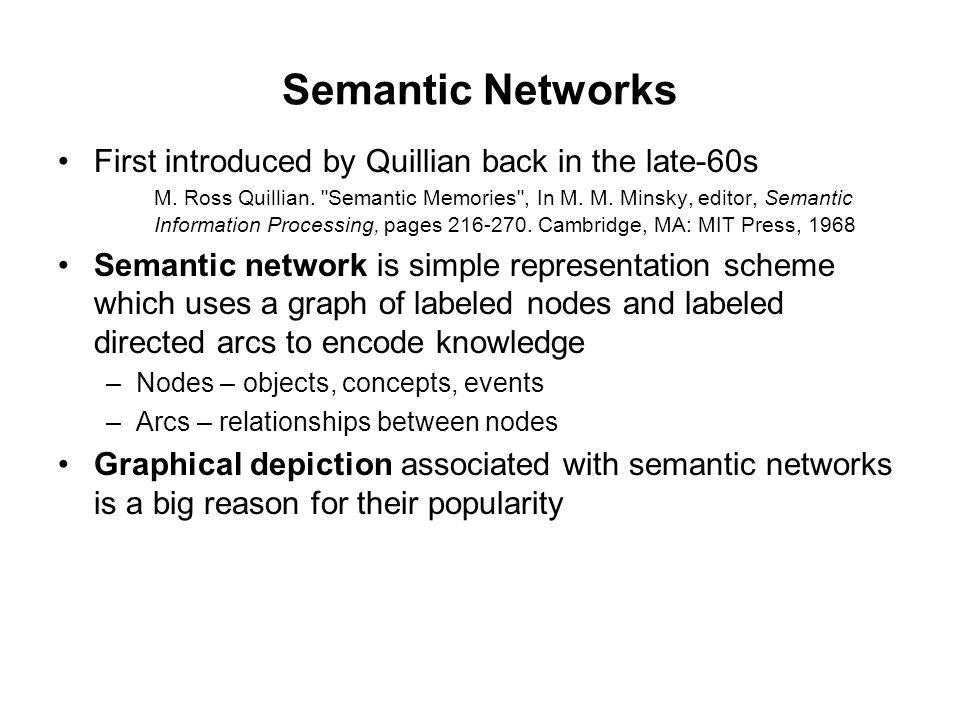 Semantic Networks First introduced by Quillian back in the late-60s M.