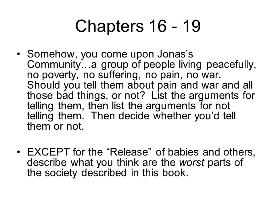 Chapters 16 - 19 Somehow, you come upon Jonas's Community…a group of people living peacefully, no poverty, no suffering, no pain, no war.