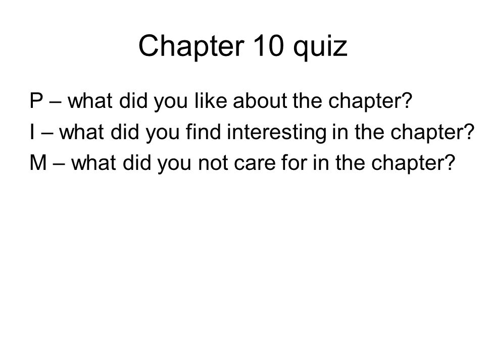 Chapter 10 quiz P – what did you like about the chapter.