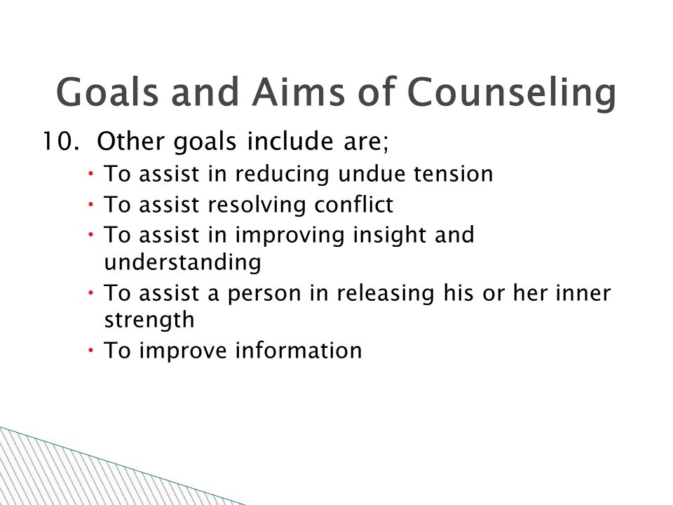10. Other goals include are;  To assist in reducing undue tension  To assist resolving conflict  To assist in improving insight and understanding 